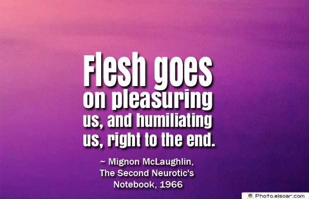 Body Quotes , Quotes About Body , Flesh goes on pleasuring us
