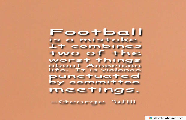 Short Strong Quotes , Football is a mistake