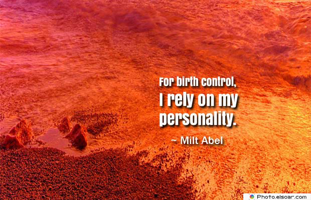 Short Strong Quotes , For birth control, I rely on my