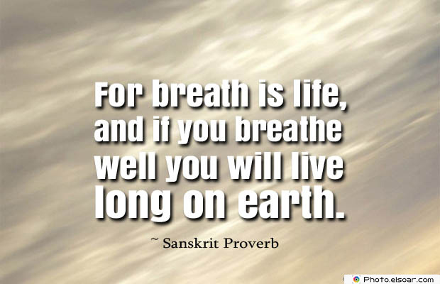 Breathing Quotes , For breath is life, and if you breathe