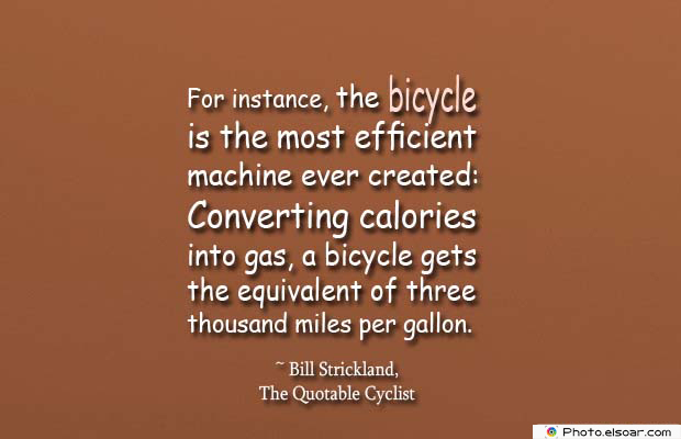 Bicycling , Inspirational Quotes , Saying Images , For instance, the bicycle is the