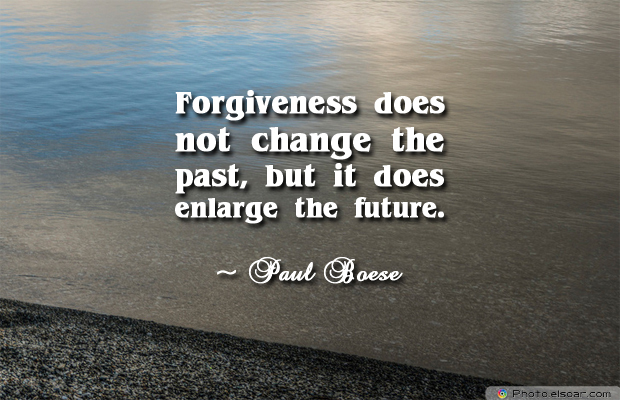 Short Strong Quotes , Forgiveness does not change the past