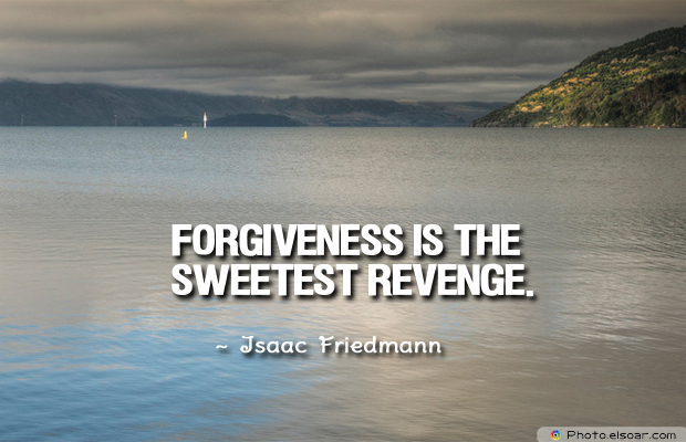 Short Strong Quotes , Forgiveness is the sweetest revenge