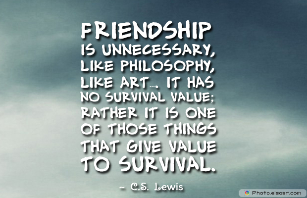 Short Quotes , Friendship is unnecessary, like philosophy