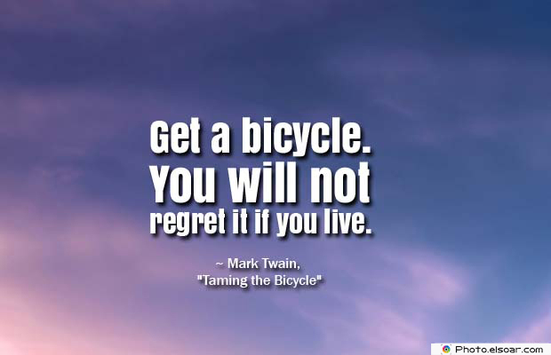 Bicycling , Inspirational Quotes , Saying Images , Get a bicycle. You will not regret