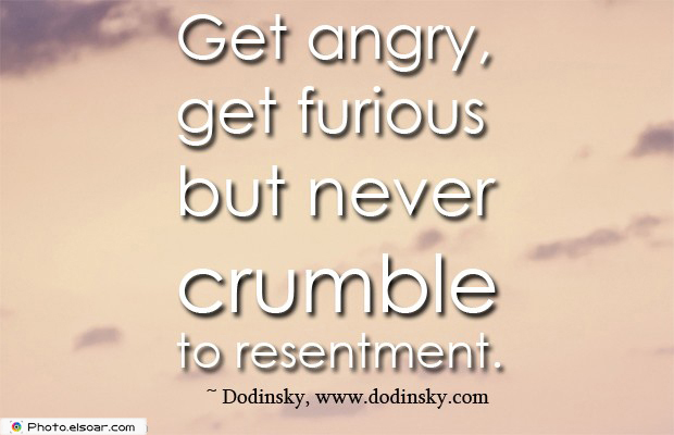 Quotes About Anger , Get angry, get furious but never