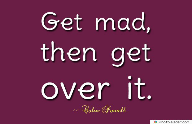 Quotes About Anger , Get mad, then get over it
