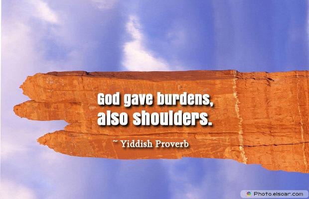 God gave burdens, also shoulders