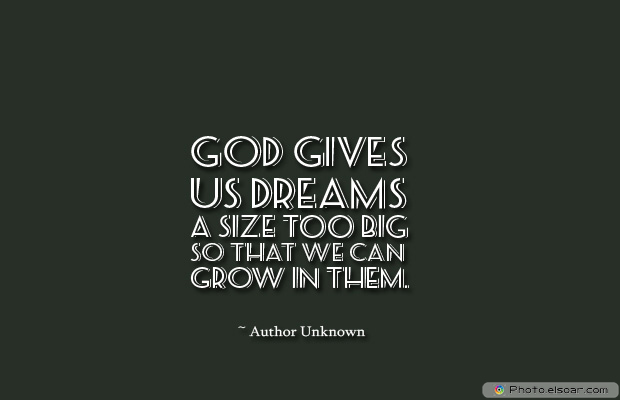 Dare To Be Great , Motivational Quotes, Inspirational Sayings , God gives us dreams a size too big so that we