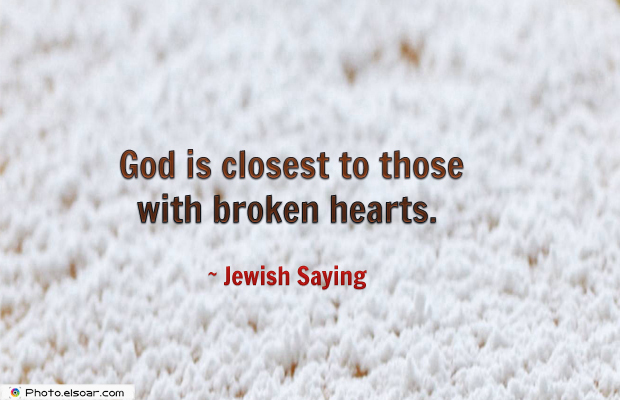 Short Quotes , God is closest to those with broken hearts