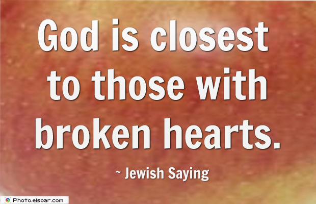 Short Quotes , God is closest to those with broken