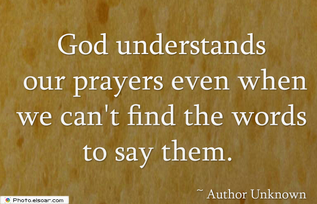 Short Quotes , God understands our prayers even when