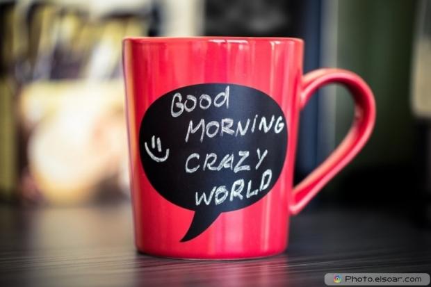 Good Morning Crazy World Written On Mug