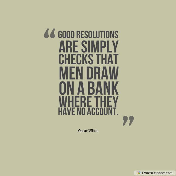New Year's Quotes , Good resolutions are simply checks that men draw on a bank