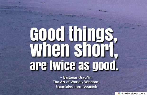 Short Strong Quotes , Good things, when short
