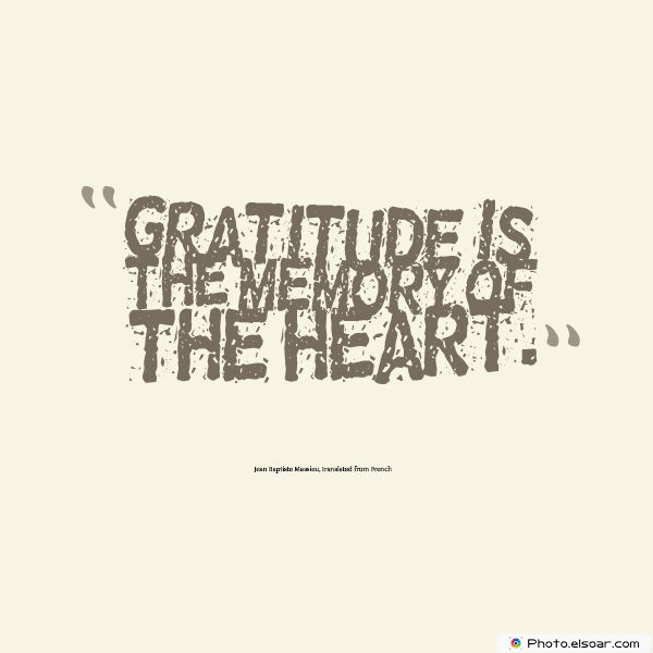 Quotations , Sayings , Gratitude is the memory of the heart