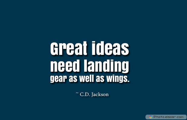 Dare To Be Great , Motivational Quotes, Inspirational Sayings , Great ideas need landing gear as well as wings