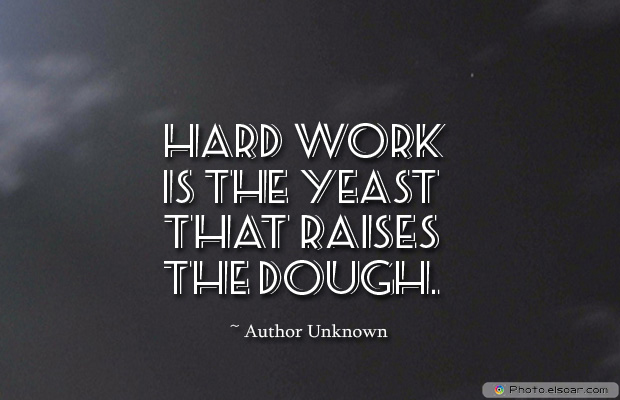 Short Strong Quotes , Hard work is the yeast that raises