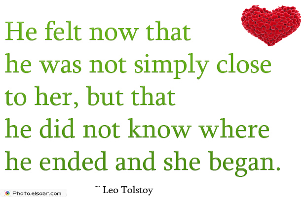 Engagement Quotes , He felt now that he was not simply close to her, but that