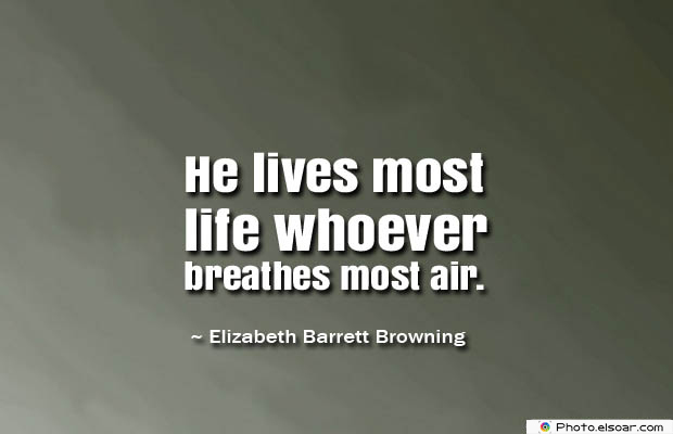 Breathing Quotes , He lives most life whoever