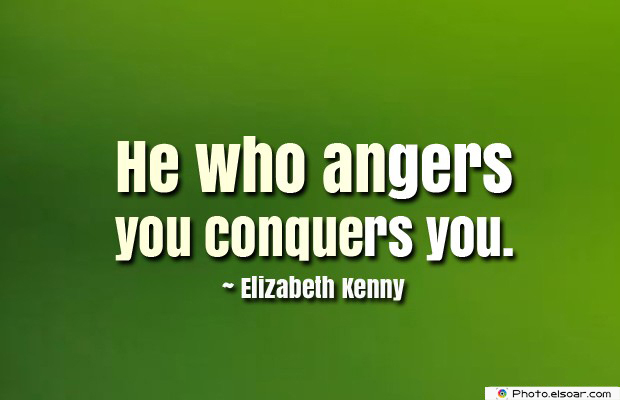 Quotes About Anger , He who angers you conquers