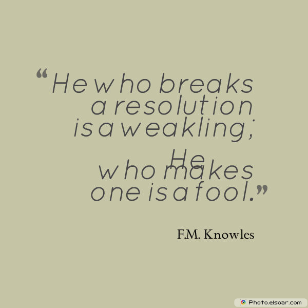 New Year's Quotes , He who breaks a resolution is a weakling