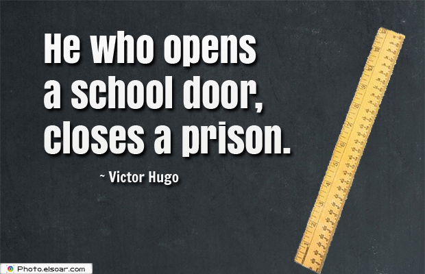 Back to School Quotes , He who opens a school door, closes