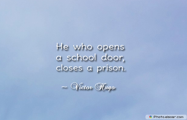 Back to School Quotes , He who opens a school door