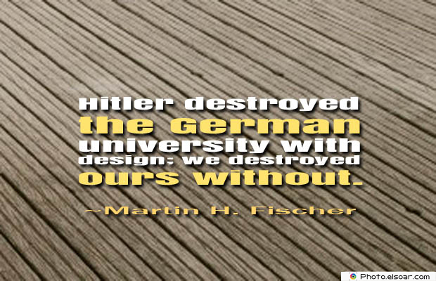 College Quotes , Hitler destroyed the German