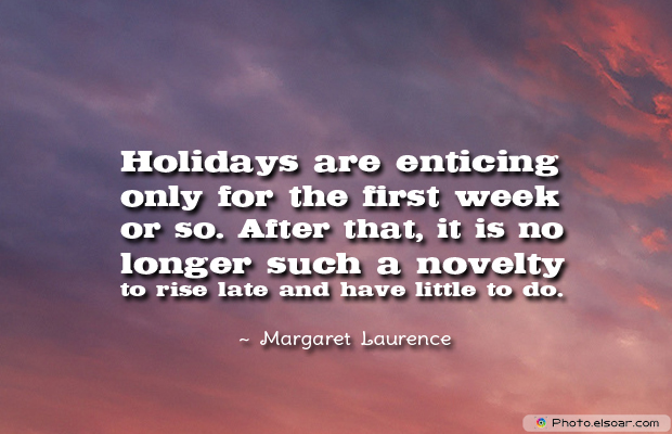 Back to School Quotes , Holidays are enticing only for the first week or so