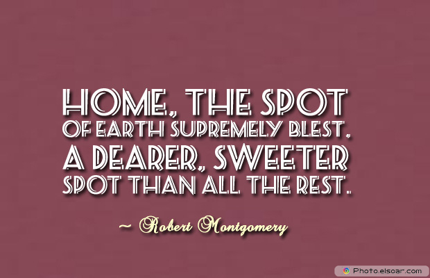 Housewarming Quotes , Home, the spot of earth supremely blest