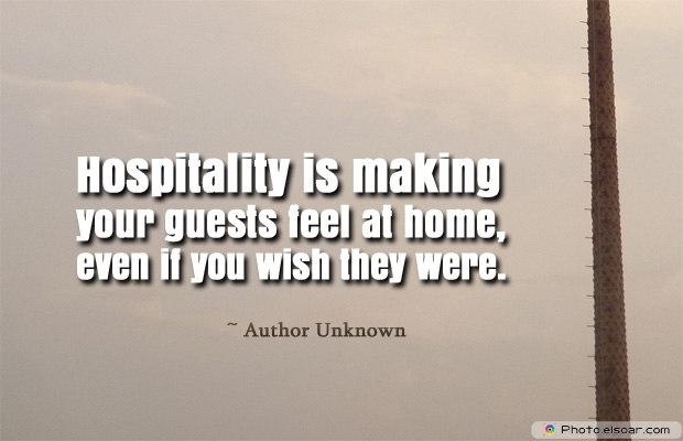 Housewarming Quotes , Hospitality is making your guests feel at home
