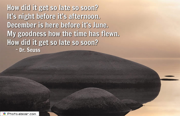 Quotations , Sayings , How did it get so late so soon