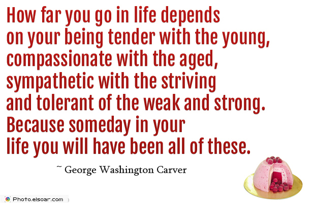 How far you go in life depends on your being