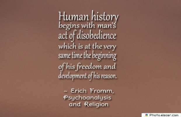 Short Quotes , Human history begins with man's act