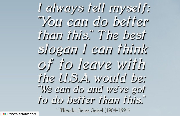 """Quotes About America , America Quotes , I always tell myself """"You can do better than this"""