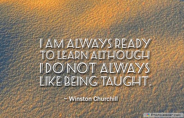 Back to School Quotes , I am always ready to learn although I do