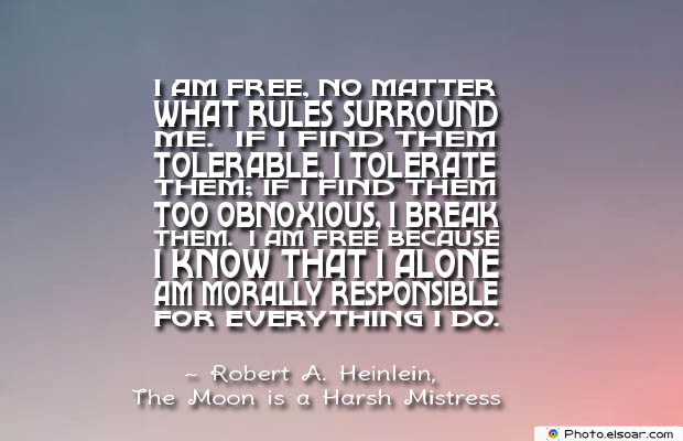 Short Quotes , I am free, no matter what rules surround me