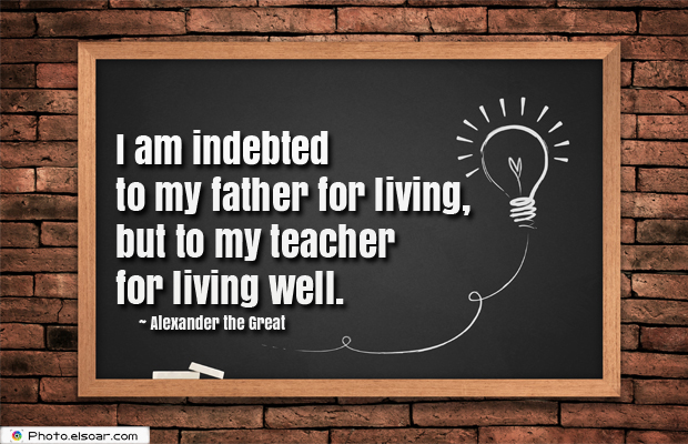 Short Strong Quotes , I am indebted to my father for living