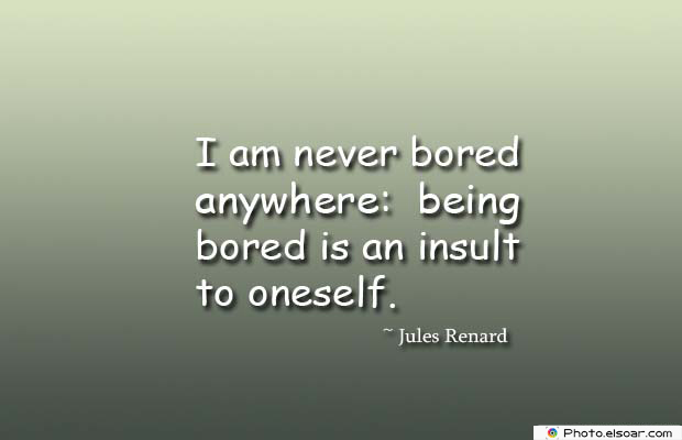 Short Quotes , I am never bored anywhere