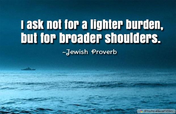 I ask not for a lighter burden