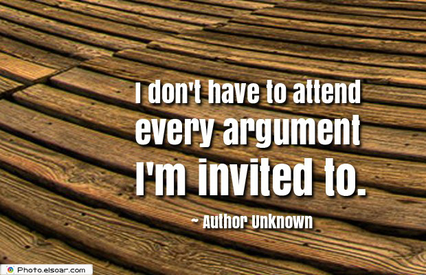Quotes About Anger , I don't have to attend every argument