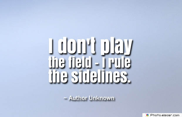 Short Quotes , I don't play the field