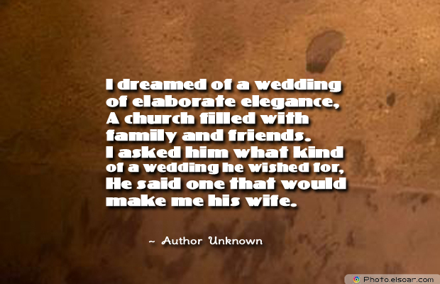 Engagement Quotes , I dreamed of a wedding of elaborate elegance