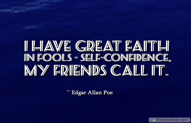 April Fool's Day , I have great faith in fools</strong> - <em>self-confidence,