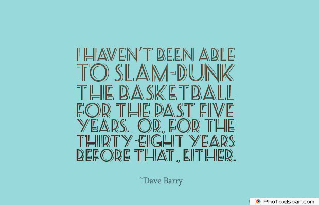 I haven't been able to slam-dunk