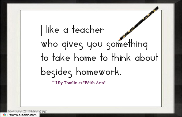 Back to School Quotes , I like a teacher who gives you something