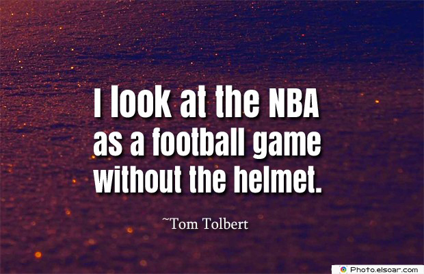 I look at the NBA as a football