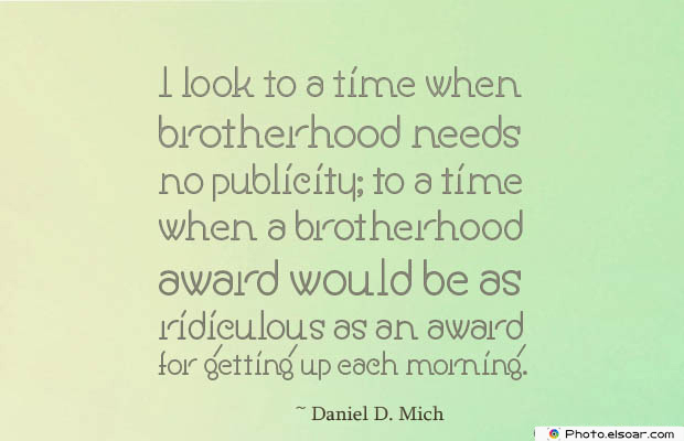 Quotations , Sayings , I look to a time when brotherhood