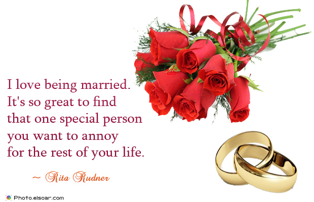 Quotations , Sayings , I love being married. It's so great to find that one special